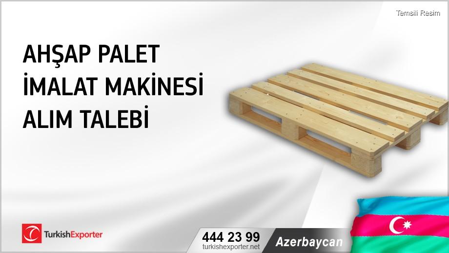 Azerbaycan, Ahşap palet imalat makinesi alım talebi